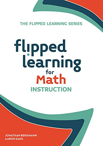 Flipped Learning for Math Instruction (The Flipped Learning Series)