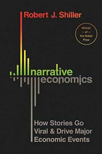 Narrative Economics: How Stories Go Viral and Drive Major Economic Events