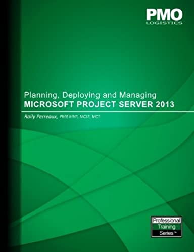 amazon com planning deploying and managing microsoft project rh amazon com ms project server 2013 installation guide microsoft project server 2013 administrator's guide pdf