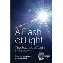 A Flash of Light: The Science of Light and Colour