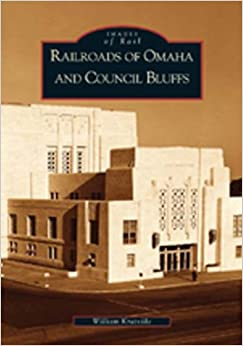 Book Railroads of Omaha and Council Bluffs (NE)(Images of Rail)