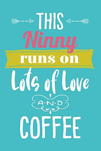 This Ninny Runs On Lots of Love and Coffee: 6x9 Lined Personalized Writing Notebook Journal, 120 Pages - Teal Blue with Pink Family Name and Funny, Inspirational Quote