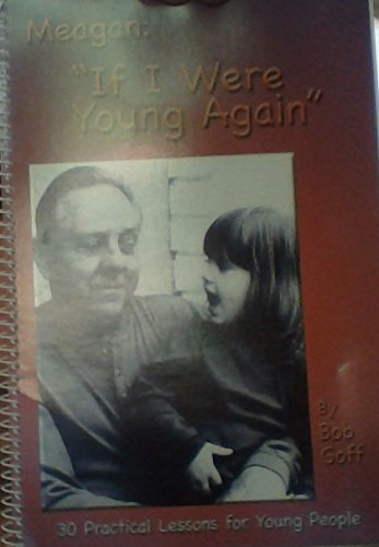Meagan: 'If I Were Young Again' - 30 Practical Lessons for Young People
