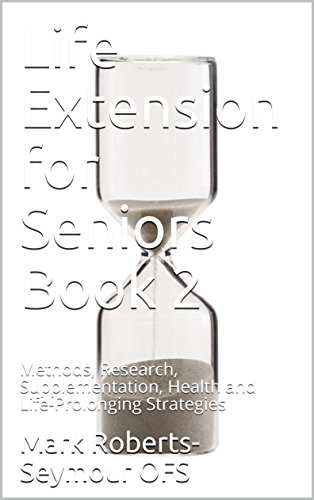 Life Extension for Seniors Book 2: Methods, Research, Supplementation, Health and Life-Prolonging Strategies - Extension Antioxidant