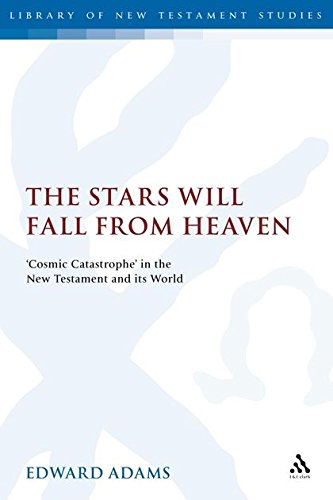 The Stars Will Fall From Heaven: 'Cosmic Catastrophe' in the New Testament and its World (The Library of New Testament Studies) ebook
