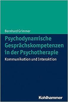 Book Psychodynamische Gesprachskompetenzen in Der Psychotherapie: Kommunikation Und Interaktion