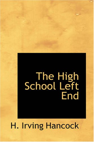 Read Online The High School Left End: Dick & Co. Grilling on the Football Gridiron PDF