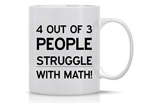- 4 Out Of 3 People Struggle With Math Mug - Funny Math Mug - 11OZ Coffee Mug - Funny Sarcastic Coffee Mug - Mugs For Women - Perfect for Mother's Day - By AW Fashions