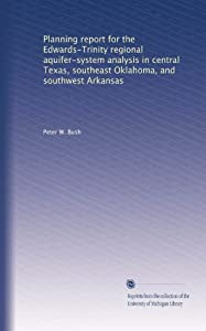 Planning report for the Edwards-Trinity regional aquifer-system analysis in central Texas, southeast Oklahoma, and southwest Arkansas Peter W. Bush