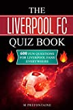 Books : The Liverpool FC Quiz Book: 600 Fun Questions for Liverpool Fans Everywhere