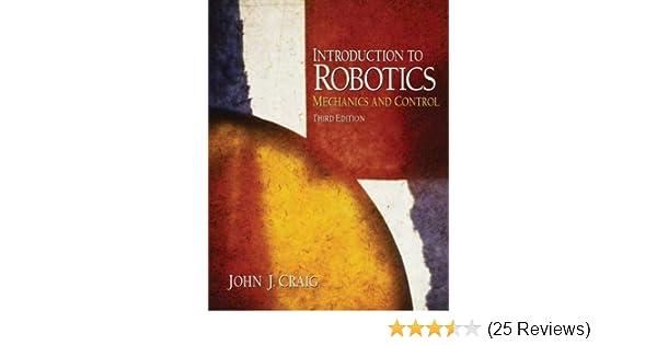 Introduction to Robotics: Mechanics and Control (3rd Edition): John