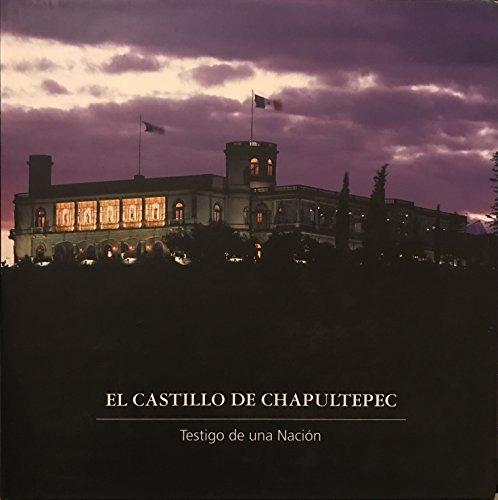 El Castillo De Chapultepec, Testigo de una Nacion