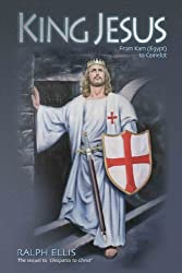 King Jesus, from Kam (Egypt) to Camelot: King Jesus of Judaea Was King Arthur of Britain (Egyptian Testament)