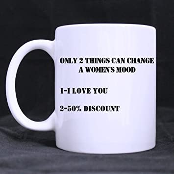 Amazoncom Funny Quotes Only 2 Things Can Change A Womens Mood 1
