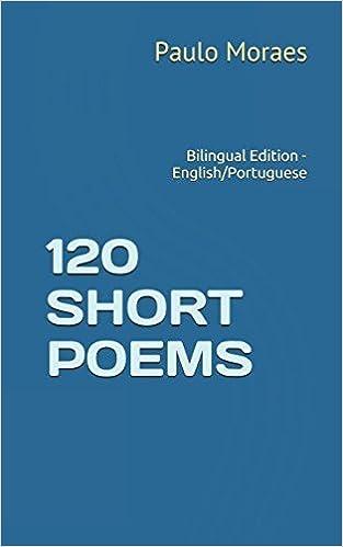 120 SHORT POEMS: Bilingual Edition - English/Portuguese: Paulo