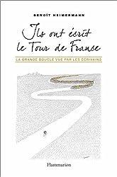 Ils ont écrit le Tour de France : La Grande Boucle vue par les écrivains