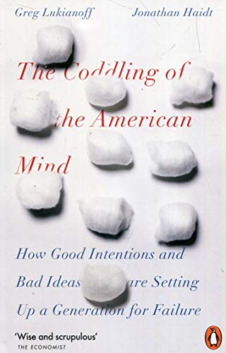 The Coddling of the American Mind: How Good Intentions and Bad Ideas Are Setting Up a Generation for Failure por Jonathan Haidt,Greg Lukianoff