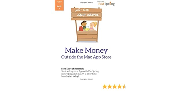Make Money Outside The Mac App Store Sell Your App On Fastspring Secure It Against Piracy With License Codes And Offer Time Based Trials Today Tietze Christian 9781522714095 Amazon Com Books