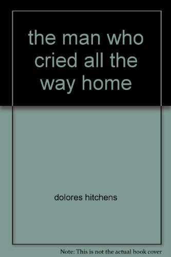 the man who cried all the way home