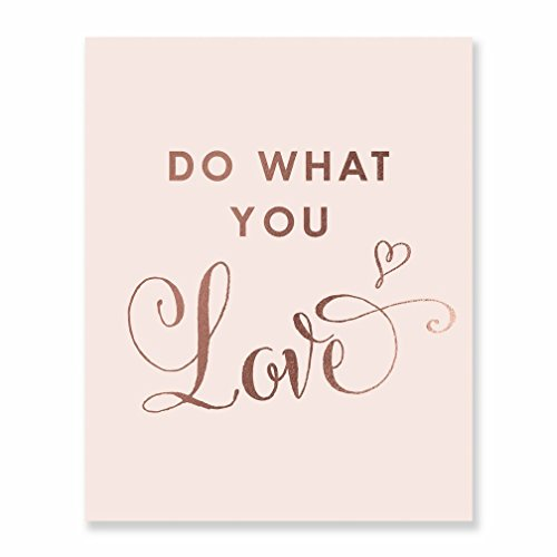 Do What You Love Rose Gold Foil and Blush Pink Decor Wall Art Print Inspirational Motivational Quote Metallic Poster 5 inches x 7 inches B21