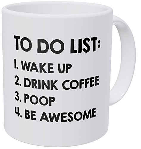 A Mug To Keep To Do List Wake Up Drink Poop Be Awesome, 11 Ounces Funny Coffee Mug