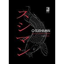 O sushiman: Técnicas, receitas e segredos