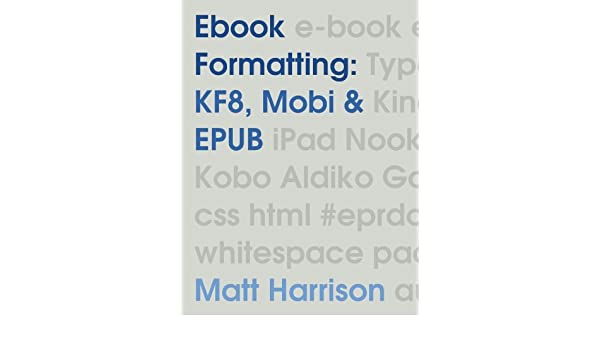 Ebook Formatting: KF8, Mobi & EPUB (English Edition) eBook: Matt ...