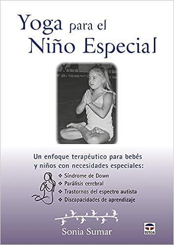 YOGA PARA EL NIÑO ESPECIAL: Amazon.es: Sonia Sumar, Nadia ...
