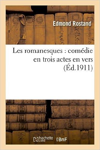 Les Romanesques: Comedie En Trois Actes En Vers (Litterature)
