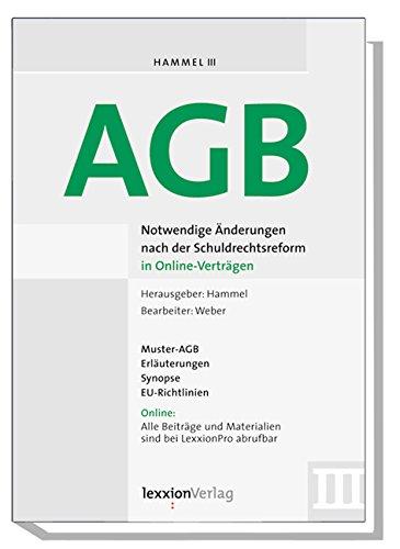 AGB: Notwendige Änderungen nach der Schuldrechtsreform in Online-Verträgen (Hammel III): Ein Leitfaden zur praktischen Umsetzung der Erläuterungen, Synopse, EU-Richtlinien