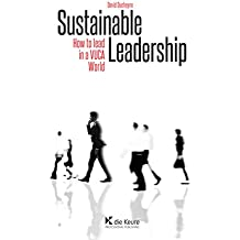 Sustainable Leadership: How to Lead in a VUCA World (English Edition)