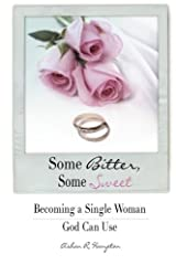 Some Bitter, Some Sweet: Becoming a Single Woman God Can Use Paperback