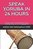 SPEAK YORUBA IN 24 HOURS: An Ideal Teach-Yourself Book for those Learning Yoruba as a 2nd Language (L2 Yoruba Grammar)