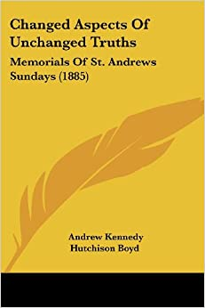 Changed Aspects of Unchanged Truths: Memorials of St. Andrews Sundays (1885)