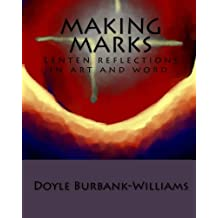 Making Marks: Lenten reflections in art and word.