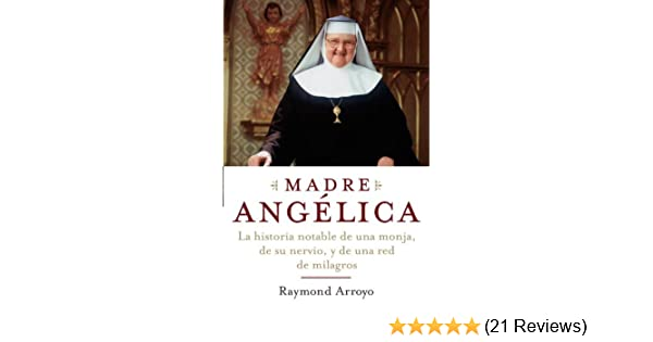 Amazon.com: Madre Angelica: La historia notable de una monja, de su nervio, y de una red de milagros (Spanish Edition) eBook: Raymond Arroyo: Kindle Store