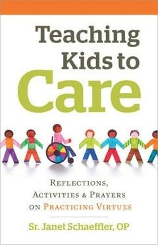 Catholic Activity - Teaching Kids to Care: Reflections, Activities and Prayers on Practicing Virtues