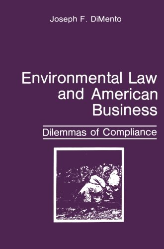 Environmental Law and American Business: Dilemmas Of Compliance (Environment, Development And Public Policy: Environment