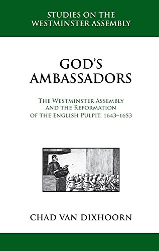 (God's Ambassadors: The Westminster Assembly and the Reformation of the English Pulpit, 1643-1653 (Studies on the Westminster Assembly))