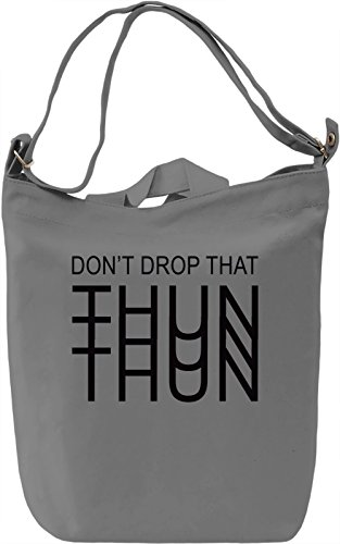 Don't Drop That Thun Slogan Borsa Giornaliera Canvas Canvas Day Bag| 100% Premium Cotton Canvas| DTG Printing|