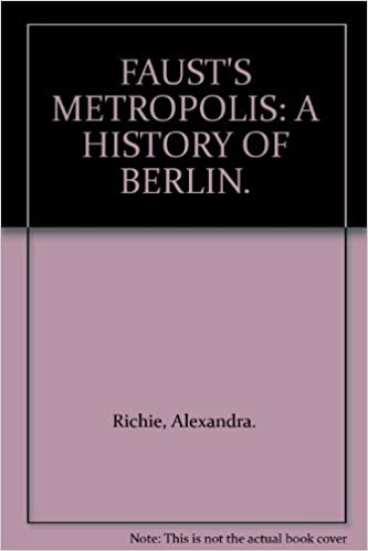 Fausts Metropolis A History of Berlin