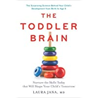 The Toddler Brain: Nurture the Skills Today that Will Shape Your Child's Tomo...