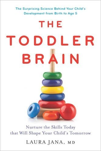 The Toddler Brain: Nurture the Skills Today that Will Shape Your Child's Tomorrow