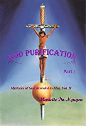 GOD PURIFICATION, PART I (Mysteries of God Revealed to Man Book 2)