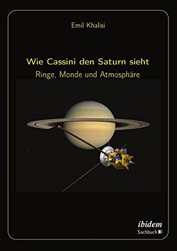 Wie Cassini den Saturn sieht: Ringe, Monde und Atmosphäre Taschenbuch – 30. März 2018 Emil Khalisi Monde und Atmosphäre ibidem 3838206495
