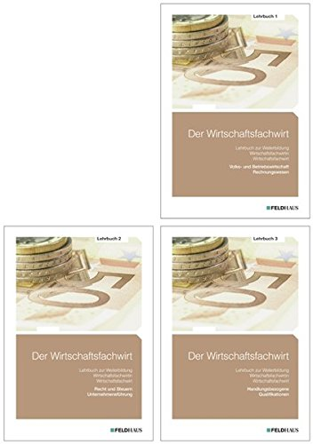 Der Wirtschaftsfachwirt / 3 Bände: Der Wirtschaftsfachwirt / Der Wirtschaftsfachwirt - Gesamtausgabe: 3 Bände / Alle 3 Bände - Lehrbuch 1 (Volks- und ... 3 (Handlungsbezogene Qualifikationen)