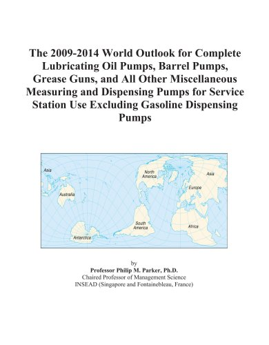 The 2009-2014 World Outlook for Complete Lubricating Oil Pumps, Barrel Pumps, Grease Guns, and All Other Miscellaneous Measuring and Dispensing Pumps ... Use Excluding Gasoline Dispensing Pumps