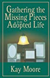 Gathering the Missing Pieces in an Adopted Life, Kay Moore, 1934749354