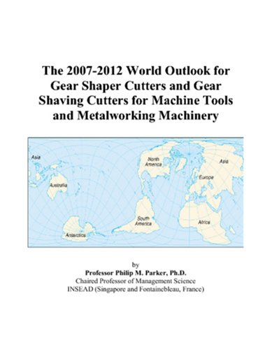 The 2007-2012 World Outlook for Gear Shaper Cutters and Gear Shaving Cutters for Machine Tools and Metalworking Machinery