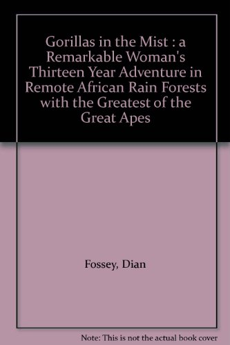 Gorillas in the Mist : a Remarkable Woman's Thirteen Year Adventure in Remote African Rain Forests with the Greatest of the Great Apes